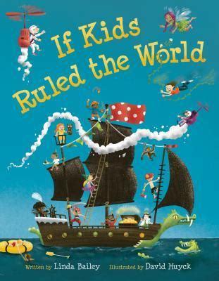 kids ruled  world  linda bailey