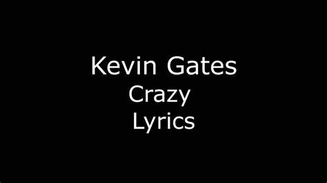 kevin gates crazy lyrics youtube