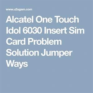Alcatel One Touch Idol 6030 Insert Sim Card Problem