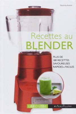 recette de cuisine avec blender larousse recettes au blender livre de cuisine tablette