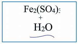 Equation For Fe2 So4 3   H2o   Iron  Iii  Sulfate   Water