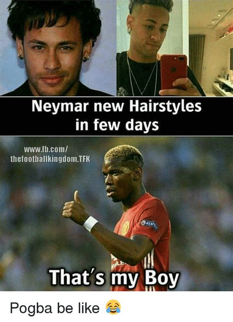My Boy Meme - neymar new hairstyles in few days wwwfbcom thefootballkingdomtfk that s my boy pogba be like