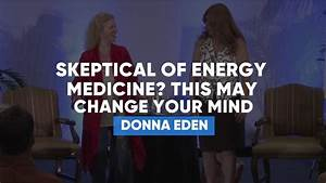 Skeptical Of Energy Medicine? This May Change Your Mind ...