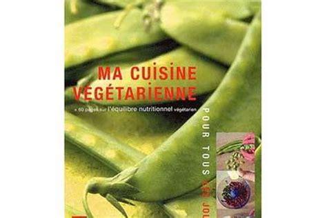livre cuisine vegetarienne livre de cuisine végétarienne ma cuisine végétarienne