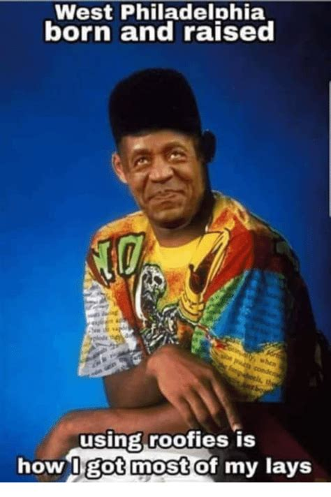 In West Philadelphia Born And Raised Meme West Philadelphia Born And Raised Using Roofies Is Howugot