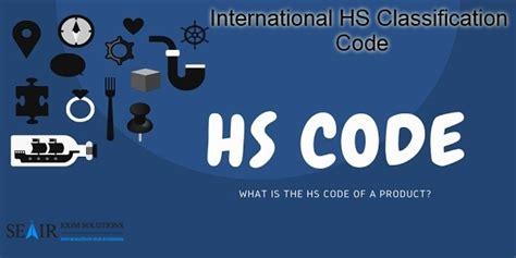 international hs classification code hs code list harmonized system code