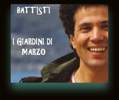 testo giardini di marzo lucio battisti i giardini di marzo su musica italiana