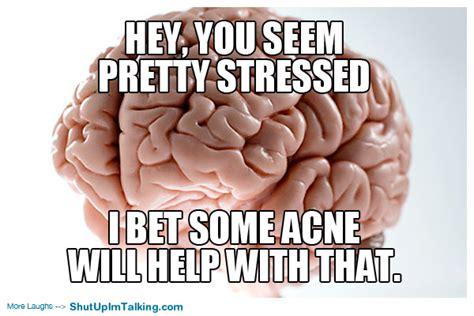 Scumbag Brain Meme - scumbag brain shut up i m talking