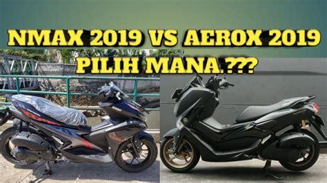 Nmax 2018 Vs Aerox by Review Nmax 2019 Vs Aerox 2019 Pilih Mana