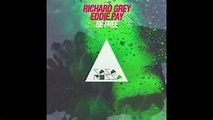 Richard Grey, Eddie Pay - Be Free (Original Mix) - YouTube
