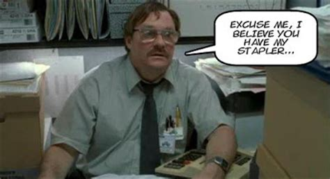 Office Space Stapler by Milton Office Space Quotes Stapler Quotesgram