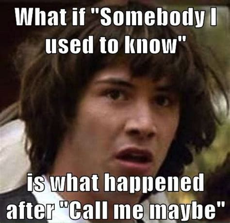 Call Me Maybe Meme - 47 best images about what if memes on pinterest what if meme monday memes and thoughts