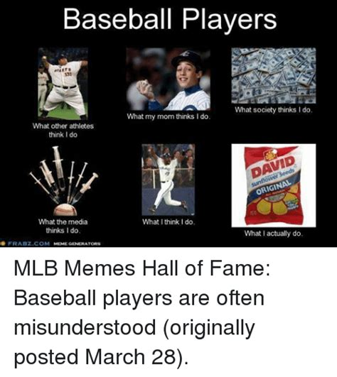 Meme Hall Of Fame - baseball players what society thinks i do what my mom