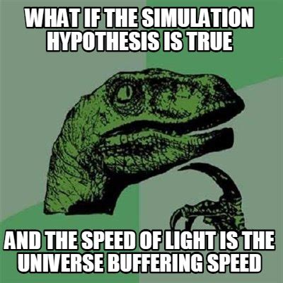 Meme Hypothesis - meme creator what if the simulation hypothesis is true and the speed of light is the universe
