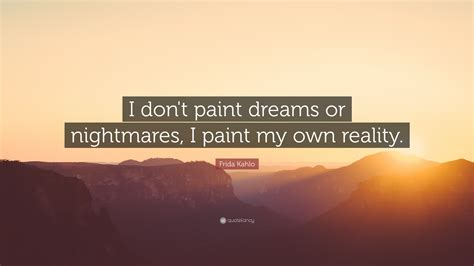 frida kahlo quote  dont paint dreams  nightmares