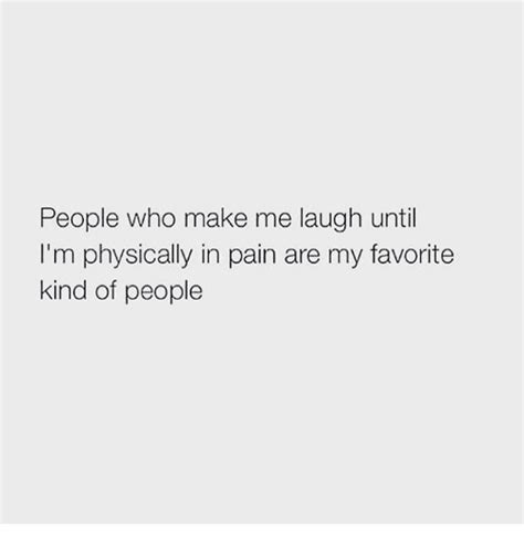 Make Me Laugh Meme - people who make me laugh until i m physically in pain are