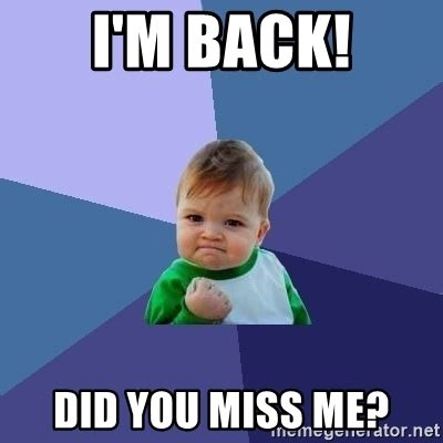 Miss Me Meme - i m back did you miss me success kid meme generator