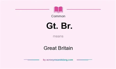 What Does Gt. Br. Mean?