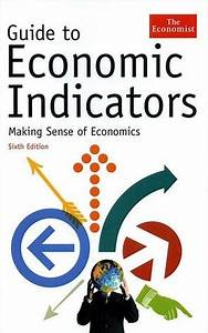 Guide to Economic Indicators: Making Sense of Economics by ...