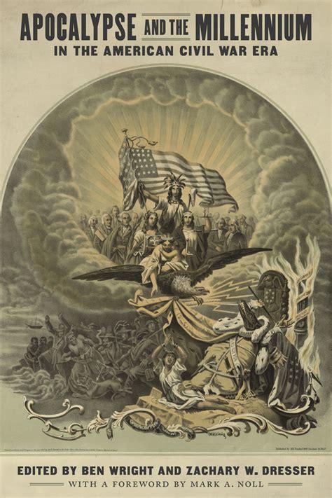 american era lsu press books apocalypse and the millennium in the american civil war era