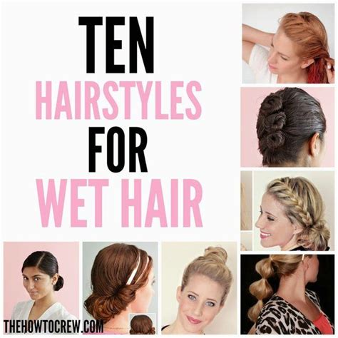 how to style wet hair 10 fast and easy hairstyles hair