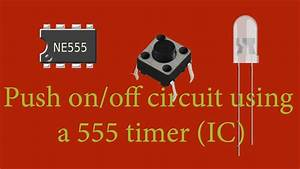 Push On  Off Circuit Using A 555 Timer  Ic