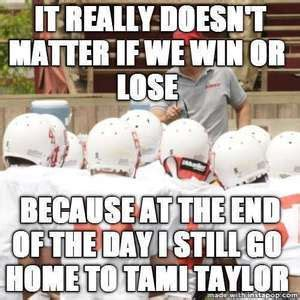 Friday Night Lights Meme - friday night lights meme friday night lights meme quot it really doesn t matter if we win or lose