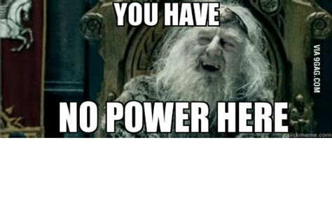 You Have No Power Here Meme Generator - you have no power meme 100 images you have no power here no power here meme generator good