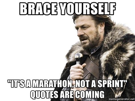 Brace Yourself Meme Generator - brace yourself quot it s a marathon not a sprint quot quotes are coming brace yourself meme generator