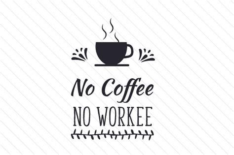 No Coffee No Workee Svg Cut File By Creative Fabrica Ikea Coffee Table Cheap House Tan Music Youtube Cake Recipe Mascarpone Percolator Tubes Jajag Banyuwangi Ho�ng Hoa Th�m