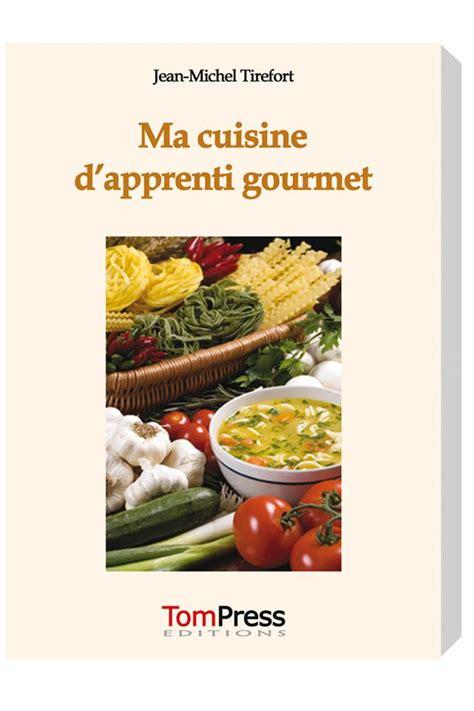 livre ma cuisine d apprenti gourmet tom press
