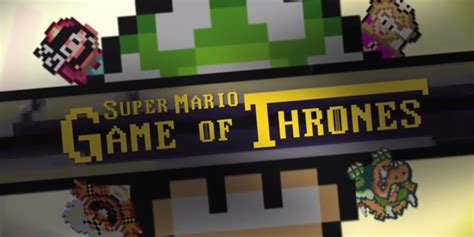 Super Mario Game Of Thrones Opening Sequence Mashup Is 8
