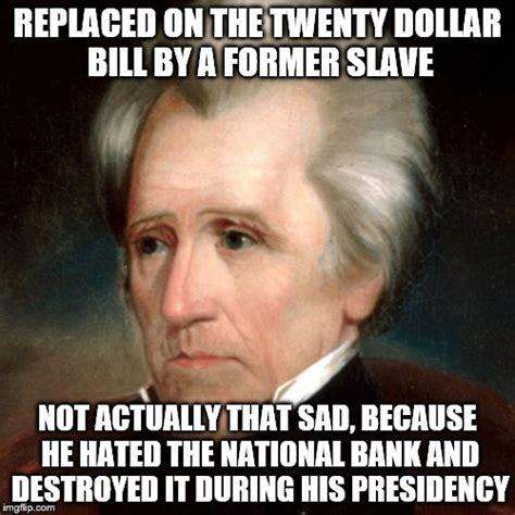 Andrew Jackson Memes - andrew jackson imgflip