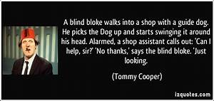 A blind bloke walks into a shop with a guide dog. He picks ...
