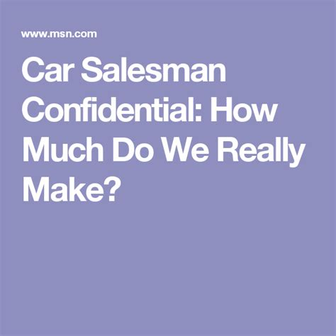 How Much Do Car Salesmen Make An Hour by Car Salesman Confidential How Much Do We Really Make