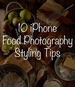 10 iPhone Food Photography Styling Tips. - Morgan Timm