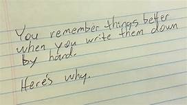 you will remember better when you write things down