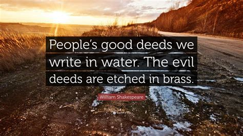 william shakespeare quote peoples good deeds  write