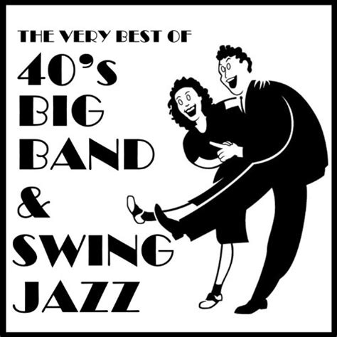 Jazz Swing by The Best Of 40 S Big Band Swing Jazz By Various
