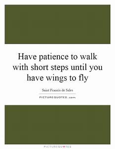 Have patience t... Short Fly Quotes