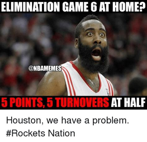 Game 6 Memes - elimination game 6athome at half 5 points 5 turnovers houston we have a problem rockets nation