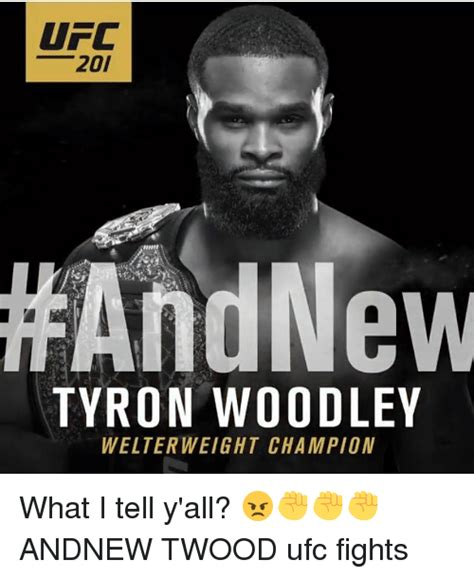 Ufc Memes - ufc 201 and new tyron woodley welterweight champion what i tell y all andnew twood ufc