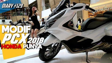 Pcx 2018 Berapa Cc by Custom Honda Pcx Lokal 2018 Ala Dealer Di Jual Berapa