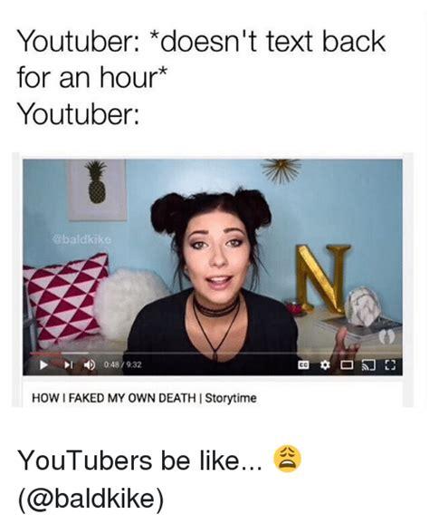 Youtuber Meme - youtuber doesn t text back for an hour youtuber baldkik how i faked my own deathistorytime