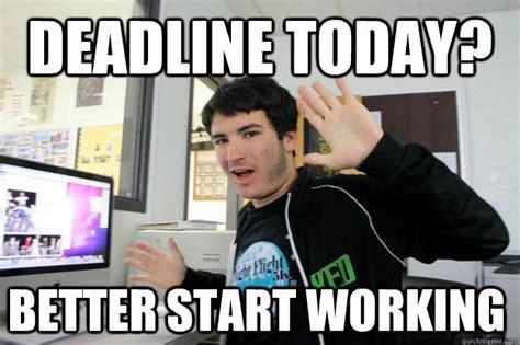 Photo Editor Memes - deadline today better start working lazy photo editor quickmeme