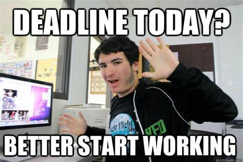 Photo Edit Meme - deadline today better start working lazy photo editor quickmeme