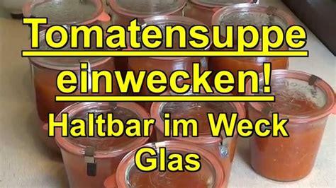 einwecken im glas tomatensuppe einwecken haltbar im weck glas