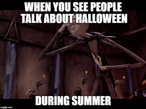 Nightmare Before Christmas Meme - even jack skellington thinks its too early to talk about halloween imgflip