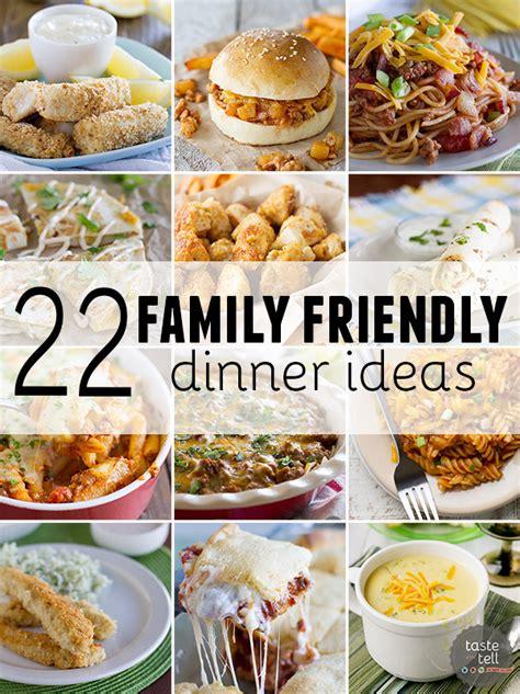 kid friendly meals for dinner 22 family friendly dinner ideas taste and tell