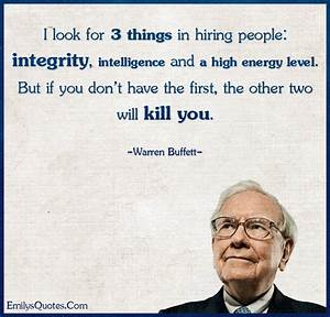 I look for 3 things in hiring people: integrity ...